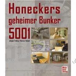 Honeckers geheimer Bunker 5001 Geheimnisse und Geschichte(n) des modernsten Bunkers der DDR Jürgen Freitag Hannes Hensel