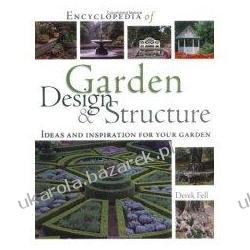 Encyclopedia of Garden Design & Structure: Ideas and Inspiration for Your Garden Fell Derek