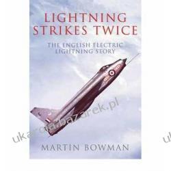 Lightning Strikes Twice: The Story of the English Electric Lightning Martin Bowman