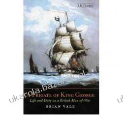 A Frigate of King George: Life and Duty on a British Man-of-war Brian Vale