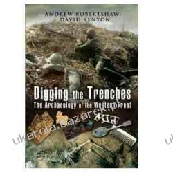 Digging the Trenches: The Archaeology of the Western Front Andrew Robertshaw David Kenyon Pozostałe
