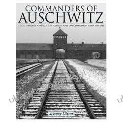 Commanders of Auschwitz The SS Officers Who Ran the Largest Naziconcentration Camp 1940-1945 Dixon Jeremy