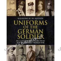 Uniforms of the German Soldier An Illustrated History from 1870 to the First World War de Quesada Alejandro M Kalendarze ścienne