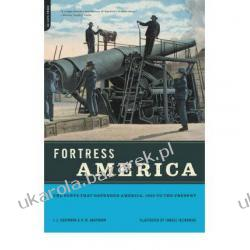 Fortress America: The Forts That Defended America, 1600 to the Present J.E. Kaufmann H.W. Kaufmann