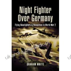 Night Fighter Over Germany The Long Road to the Sky White Graham
