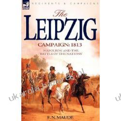 The Leipzig Campaign 1813 Napoleon and the  Historyczne