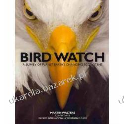 Bird Watch: A Survey of Planet Earth's Changing Ecosystems Martin Walters Pozostałe