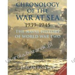 Chronology of the War at Sea 1939-1945 The Naval History of World War Two Rohwer Jurgen Pozostałe