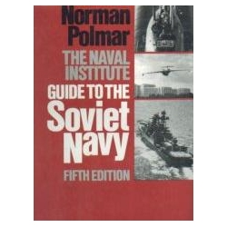 The Naval Institute Guide to the Soviet Navy Norman Polmar Historia, archeologia