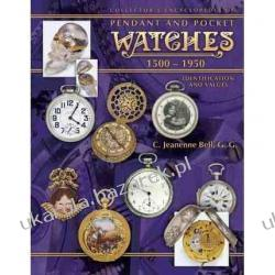 Collector's Encyclopedia of Pendant and Pocket Watches 1500-1950 Pozostałe