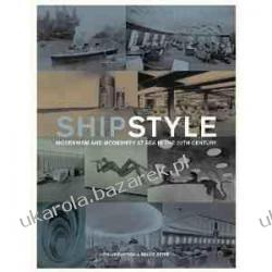 Ship Style: Modernism and Modernity at Sea in the Twentieth Century Philip Dawson