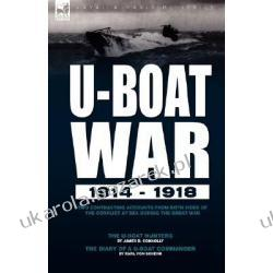 U-boat War 1914-1918 Two Contrasting Accounts From Both Sides Of The Conflict At Sea During The Great War---the U-boat Hunters & The Diary  Zagraniczne