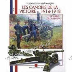 Canons De La Victoire: L'artillerie De Campagne v. 1 (Les Materiels de L'Armee de L'Air) Kampanie i bitwy