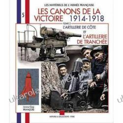 Canons De La Victoire: L'artillerie De Cote Et L'artillerie De Tranchee v. 3 Kampanie i bitwy
