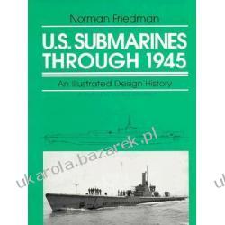 U.S. Submarines Through 1945 An Illustrated Design History Friedman Norman Pozostałe