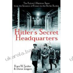 Hitler's Secret Headquarters The Fuhrer's Wartime Bases from the Invasion of France to the Berlin Bunker  Broń palna