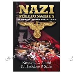 Nazi Millionaires The Allied Search for Hidden SS Gold Alford Kenneth D., Savas Theodore P. Kalendarze książkowe