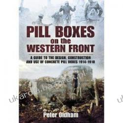 Pillboxes on the Western Front Guide to the Design, Construction and Use of Concrete Pillboxes 1914-18  Marynarka Wojenna