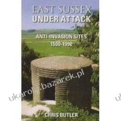 East Sussex Under Attack: Anti-invasion Sites 1500-1990 Chris Butler Pozostałe
