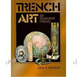 Trench Art: An Illustrated History Jane A. Kimball Kalendarze ścienne