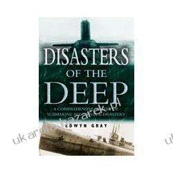 Disasters of the Deep A Comprehensive Survey of Submarine Accidents and Disasters Gray Edwyn Świat roślin i zwierząt