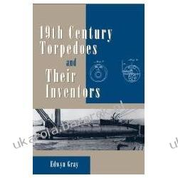 Nineteenth Century Torpedoes and Their Inventors Gray Edwyn Marynarka Wojenna