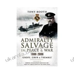 Admiralty Salvage in Peace and War 1906-2006 Grope, Grub and Tremble Booth Tony Nauka gry na instrumentach