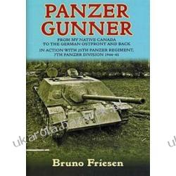 Panzer Gunner From My Native Canada to the German Ostfront and Back. in Action with 25th Panzer Regiment, 7th Panzer Division 1944-45 Friesen Bruno Zagraniczne