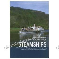 Complete Encyclopedia of Steamships Merchant Steamships 1798-2006 Batchelor John Chant Christopher Samochody
