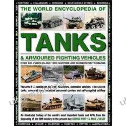 The World Encyclopedia of Tanks & Armoured Fighting Vehicles An Illustrated History of the World's Most Important Tanks and Afvs from the Beginning of the 20th century to the present day Pozostałe