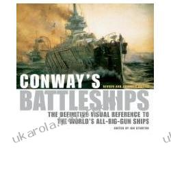 Conway's Battleships, Revised And Expanded Edition The Definitive Visual Reference To The World's All-big-gun Ships Sturton Ian  Albumy i książki