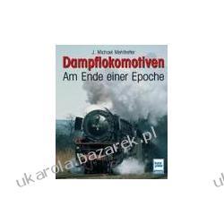 Dampflokomotiven Am Ende einer Epoche Mehltretter J. Michael Kalendarze ścienne