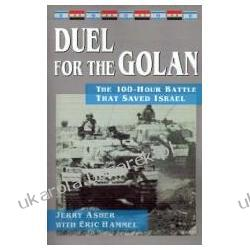 Duel for the Golan The 100-Hour Battle That Saved Israel Asher Jerry Hammel Eric M. Pozostałe