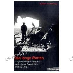 Zeitalter der Weltkriege Das lange Warten. Kriegserfahrungen deutscher und britischer Seeoffiziere 1914 bis 1918 Zeitalter der Weltkriege Band 3 Historyczne