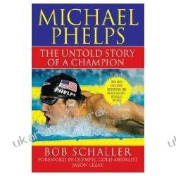 Michael Phelps The Untold Story Of A Champion Schaller Bob Lezak Jason Gaines Rowdy Pozostałe