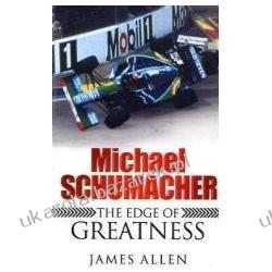 Michael Schumacher The Edge of Greatness Allen James