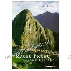 Machu Picchu Die Stadt des Friedens Fieber Martin Dom - opracowania ogólne