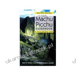 The Machu Picchu Guidebook A Self-Guided Tour Wright Ruth M. Zegarra Alfredo Valencia Pozostałe