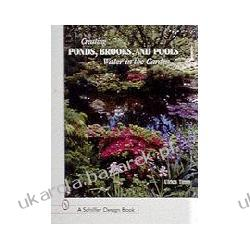 Creating Ponds, Brooks, and Pools Water in the Garden Timm Ulrich Ulrich Tim Europa z Rosją
