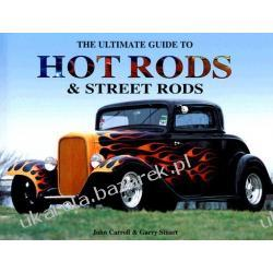 The Ultimate Guide to Hot Rods & Street Rods Carroll John Stuart Garry II wojna światowa