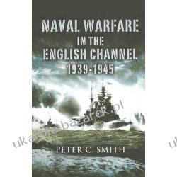 Naval Warfare in the English Channel 1939-1945 Smith Peter