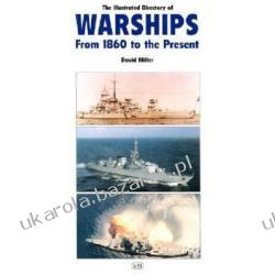 The Illustrated Directory of Warships of the World From 1860 to the Present Miller David Miller D. M. O Marynarka Wojenna