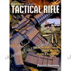Gun Digest Book of the Tactical Rifle: A User's Guide Patrick Sweeney Zestawy, pakiety
