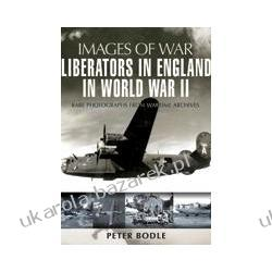 Liberators In England In World War II Rare photographs from Wartime Archives Bodle Peter Pozostałe