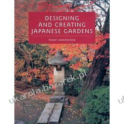 Designing and Creating Japanese Gardens Underwood Penny Historyczne