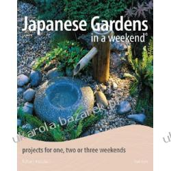 Japanese Gardens in a Weekend Projects for One, Two or Three Weekends Ketchell Robert II wojna światowa