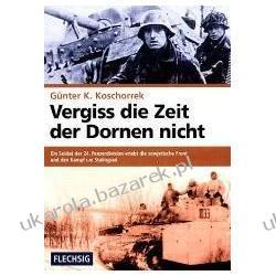 Vergiss die Zeit der Dornen nicht Ein Soldat der 24. Panzerdivision erlebt die sowjetische Front und den Kampf um Stalingrad Koschorrek Günter K Jednostki specjalne