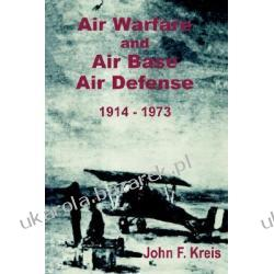 Air Warfare and Air Base Air Defense 1914-1973 Kreis John F. Sztuki walki