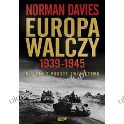 Europa walczy 1939-1945 Nie takie proste zwycięstwo Norman Davies