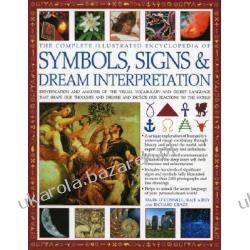 Complete Illustrated Encyclopedia of Symbols, Signs & Dream Interpretation: Identification and Analysis of the Visual Vocabulary and Secret Language Historyczne